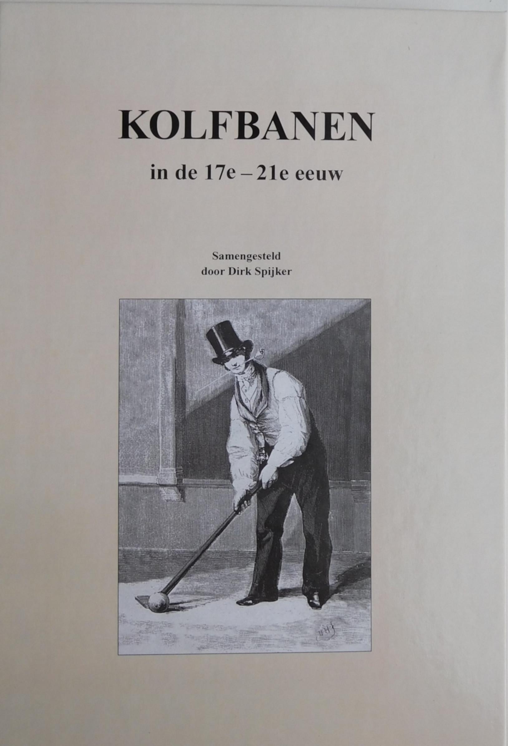 Dirk Spijker, Kolfbanen. 17e - 21e eeuw. 2020
